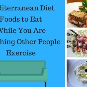 Mediterranean Diet Recipes to make when you are watching other people exercise
