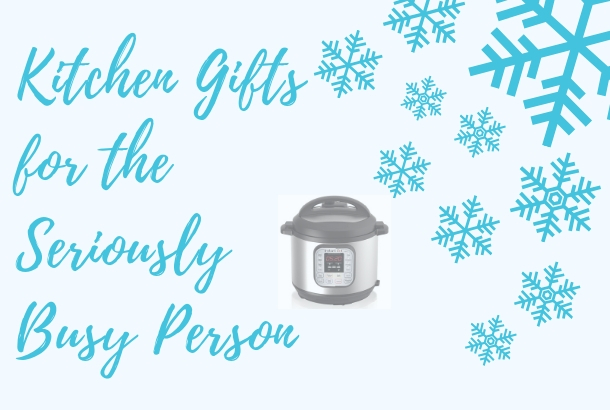 Kitchen Gifts for the Seriously Busy Person