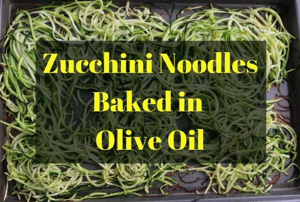 Zucchini Noodles Baked in Olive Oil (low carb pasta)