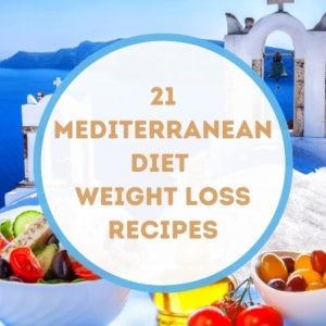 21 Mediterranean Diet Weight Loss Recipes