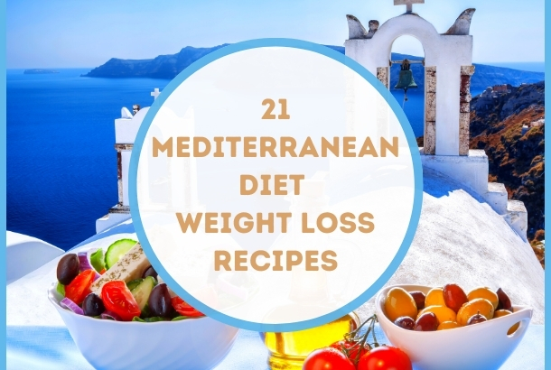 21 Mediterranean Diet Weight Loss Recipes