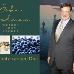 John Goodman Weight Loss Secret: The Mediterranean Diet