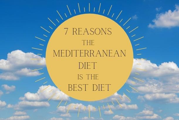 7 Reasons the Mediterranean Diet is the Best Diet