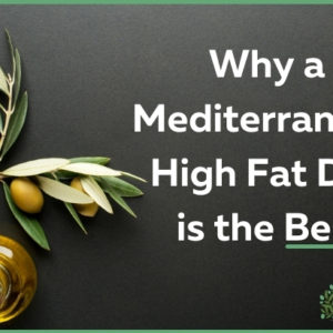 Why a Mediterranean High Fat Diet is the Best (with recipes)
