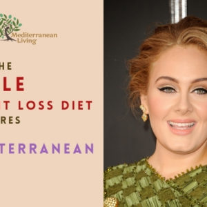 How the Adele Weight Loss Diet Compares to the Mediterranean Diet