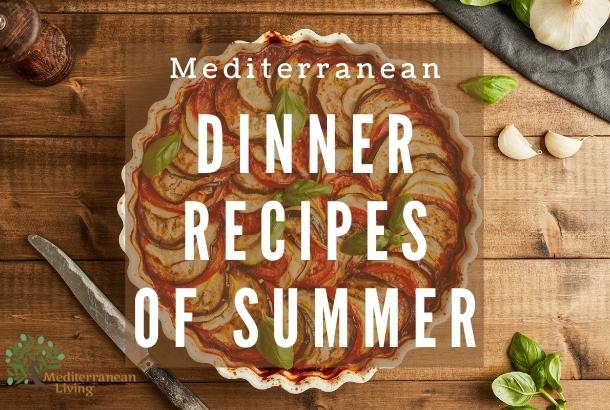 Mediterranean Dinner Recipes of Summer